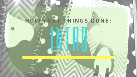 How I get things done Series
