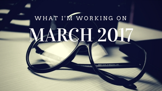 What I'm Working On March 2017